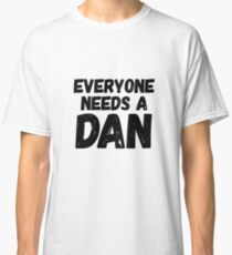 Everyone needs a Dan Classic T-Shirt