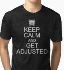 Keep Calm And Get Adjusted - Chiropractor Tri-blend T-Shirt
