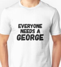 Everyone needs a George Unisex T-Shirt