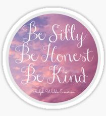 Be Silly, Honest, Kind Sticker