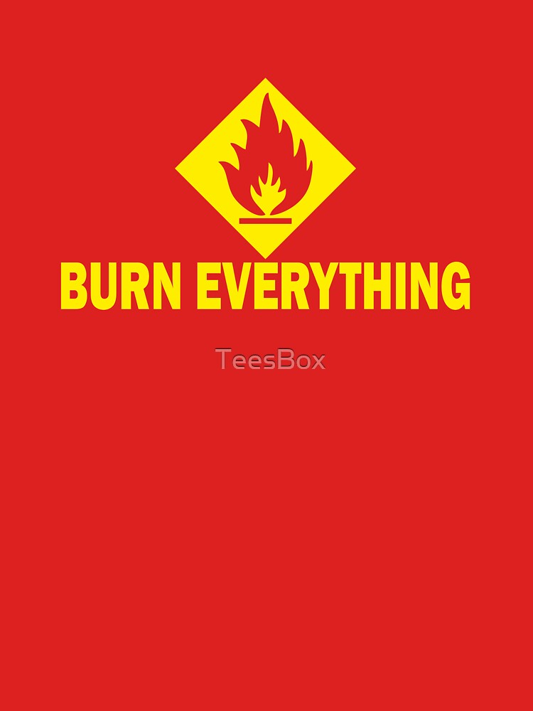Burn Everything by TeesBox