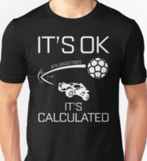 "Rocket League ""Its ok , It's calculated"" Unisex T-Shirt"