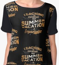 Teaching Is Important But Summer Vacation Is Importanter Gift Tee T Shirt Women's Chiffon Top