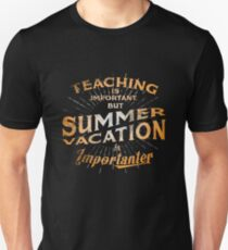 Teaching Is Important But Summer Vacation Is Importanter Gift Tee T Shirt T-Shirt