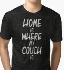 Home Is Where My Couch Is Tri-blend T-Shirt