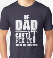 If Dad can't fix it we're all screwed Unisex T-Shirt