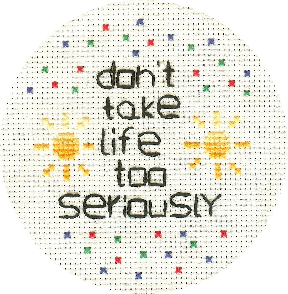 Don't Take Life Too Seriously by Jennifer Walter