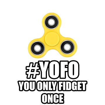 #YOFO You Only Fidget Once by Doctor808