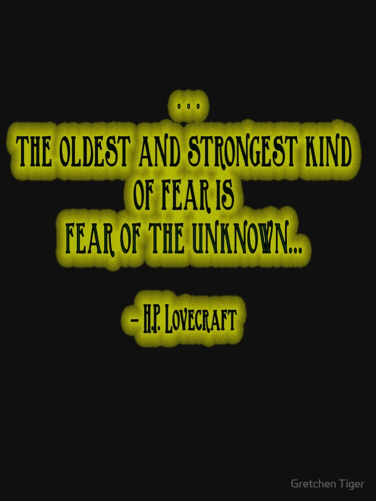 Hp Lovecraft Quote Fear Of The Unknown T Shirt By Geegeetee11