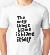 Blame itself. Unisex T-Shirt