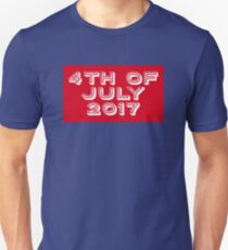 4th of July 2017! Unisex T-Shirt