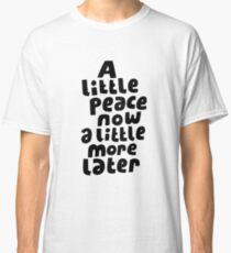 A little peace now Classic T-Shirt
