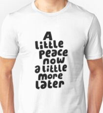 A little peace now Unisex T-Shirt