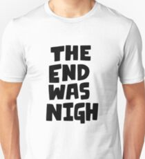 The end was nigh Unisex T-Shirt
