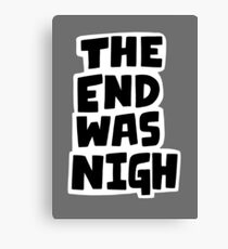 The end was nigh Canvas Print