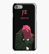 Ye Taught Me - Kanye iPhone Case/Skin