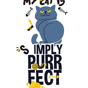My Cat Is Purrfect by popularthreadz