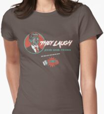 They Laugh Womens Fitted T-Shirt