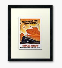 Tanks Don't Fight In Factories -- WW2 Railroad Framed Print