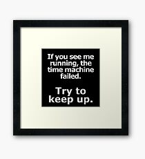 If you see me running, the time machine failed. Framed Print