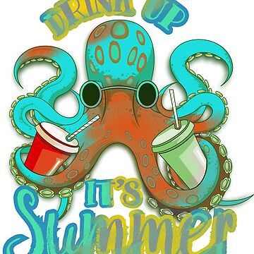 Drink up it's summer octopus by BigMRanch