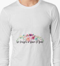 no longer a slave to fear Long Sleeve T-Shirt