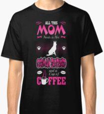 Mom Needs German Shepherd And Cup Of Coffee Tshirt T-Shirt  Classic T-Shirt