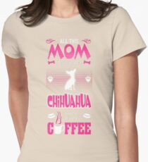 Mom Needs Her Chihuahua And A Cup Of Coffee Tshirt T-Shirt  Womens Fitted T-Shirt