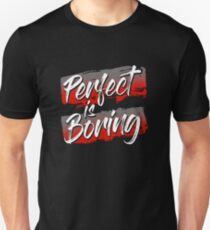 Perfect Is Boring Motivational Quote Unisex T-Shirt