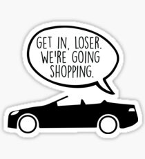 Get in Loser. We're Going Shopping Sticker