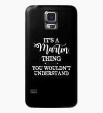 It's a Martin Thing, You Wouldn't Understand Case/Skin for Samsung Galaxy