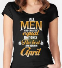 ALL MEN ARE CREATED EQUAL BUT ONLY THE BEST ARE BORN IN APRIL Women's Fitted Scoop T-Shirt