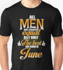 ALL MEN ARE CREATED EQUAL BUT ONLY THE BEST ARE BORN IN JUNE Unisex T-Shirt