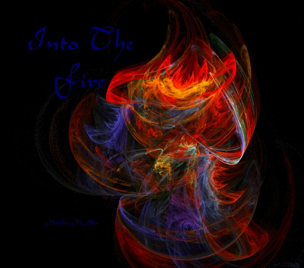 INTO THE FIRE by Madeline M  Allen