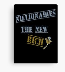 Nillionaires Are The New Rich Canvas Print