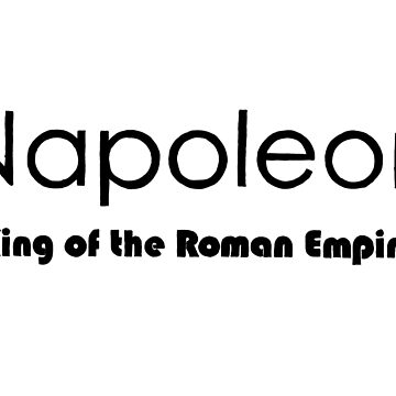 Napolean, King of the Roman Empire by Salicath