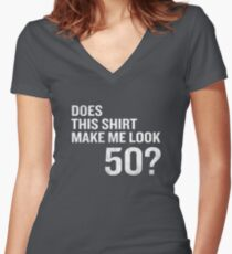 Does This Shirt Make Me Look 50 Funny 50th Birthday Women's Fitted V-Neck T-Shirt