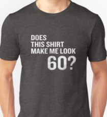 Does This Shirt Make Me Look 60 Funny 60th Birthday Unisex T-Shirt