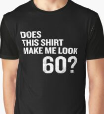 Does This Shirt Make Me Look 60 Funny 60th Birthday Graphic T-Shirt