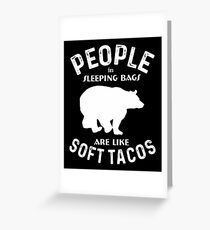 People In Sleeping Bags Are Like Soft Tacos Shirt Greeting Card