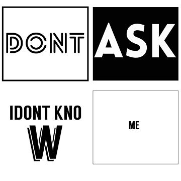 Don't Ask Me by sourtooth