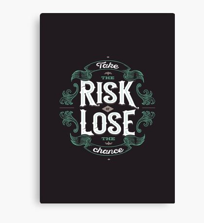 TAKE THE RISK  Canvas Print