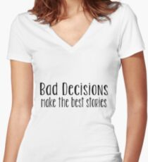 Bad Decisions Make The Best Stories Design Women's Fitted V-Neck T-Shirt