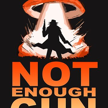 NOT ENOUGH GUN by A-Mac