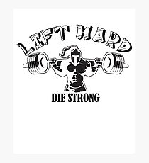 Lift Hard Die Strong Photographic Print