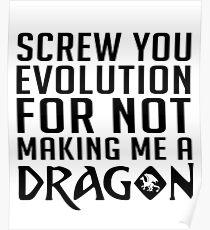 Screw You Evolution For Not Making Me A Dragon - Funny Dragons, Dragon Slayer, Red Dragon Gift and Apparel Poster