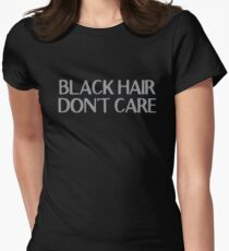 BLACK HAIR, don't care Womens Fitted T-Shirt