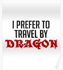 I Prefer To Travel By Dragon - Funny Dragons Slayer Gift and Apparel Poster
