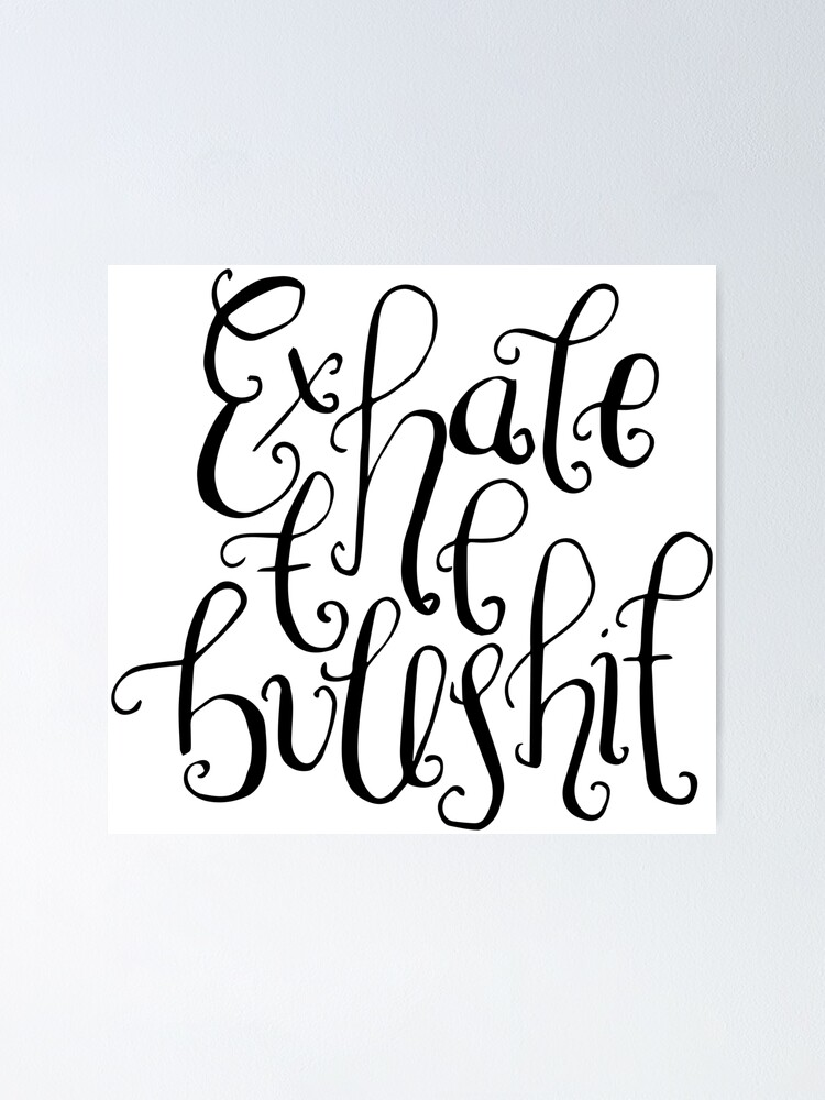 Funny inspirational quotes - Exhale the bullshit   Poster