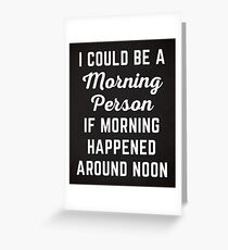 Could Be Morning Person Funny Quote Greeting Card